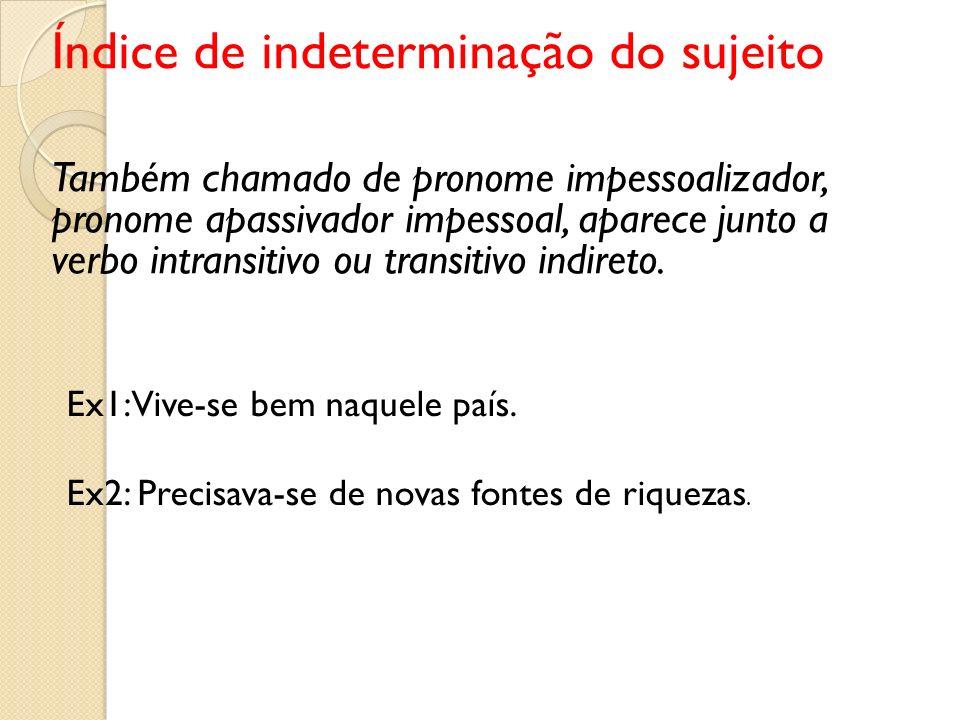 Índice de indeterminação do sujeito Também chamado de pronome impessoalizador, pronome apassivador impessoal, aparece junto a verbo intransitivo ou tr