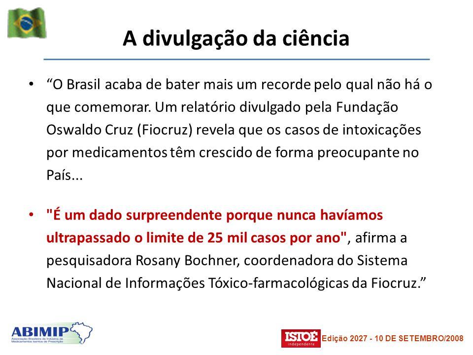 A divulgação da ciência O Brasil acaba de bater mais um recorde pelo qual não há o que comemorar. Um relatório divulgado pela Fundação Oswaldo Cruz (F