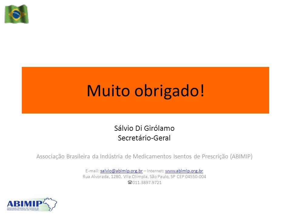 Muito obrigado! Sálvio Di Girólamo Secretário-Geral Associação Brasileira da Indústria de Medicamentos Isentos de Prescrição (ABIMIP) E-mail: salvio@a