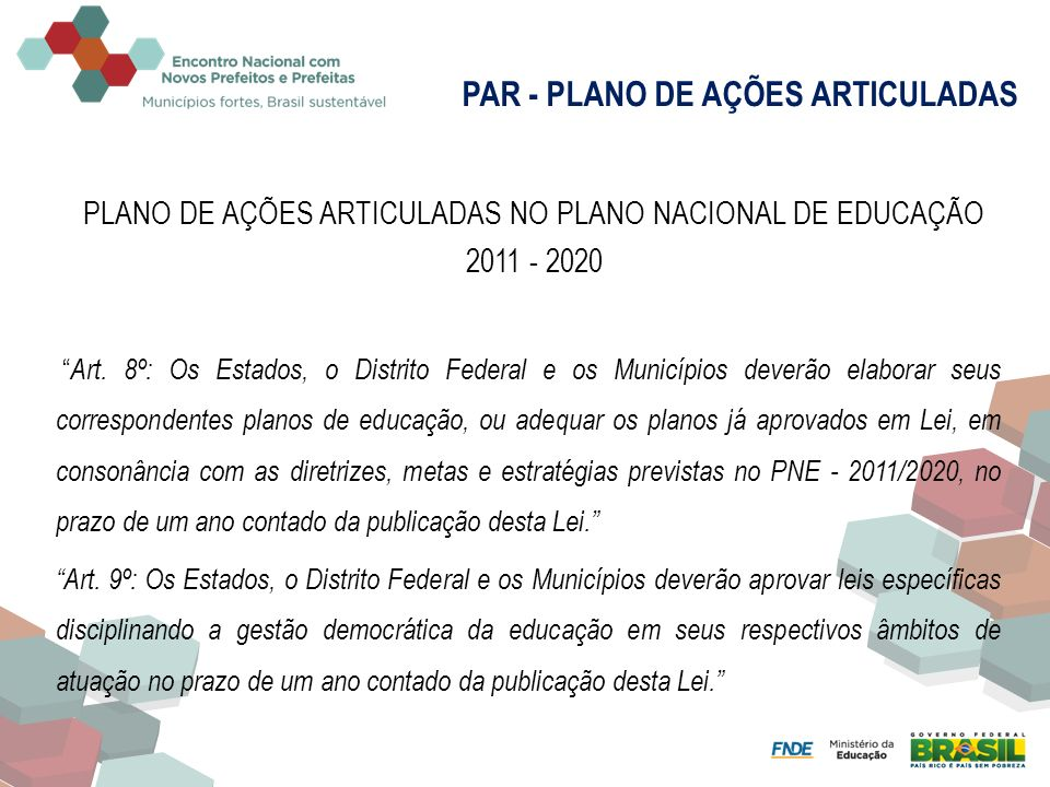 Art. 8º: Os Estados, o Distrito Federal e os Municípios deverão elaborar seus correspondentes planos de educação, ou adequar os planos já aprovados em