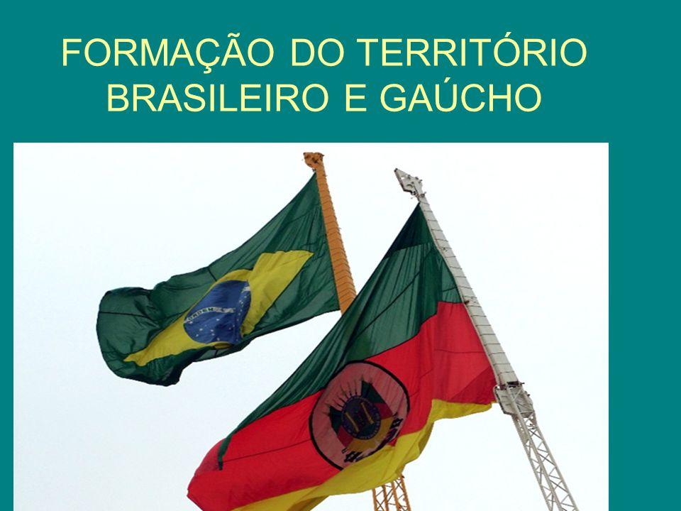 FORMAÇÃO DO TERRITÓRIO BRASILEIRO E GAÚCHO