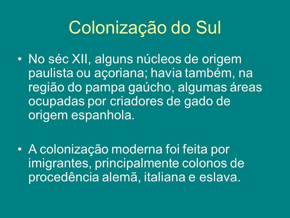 Colonização do Sul No séc XII, alguns núcleos de origem paulista ou açoriana; havia também, na região do pampa gaúcho, algumas áreas ocupadas por cria