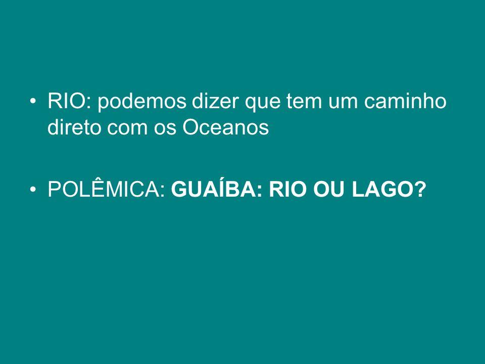 RIO: podemos dizer que tem um caminho direto com os Oceanos POLÊMICA: GUAÍBA: RIO OU LAGO?