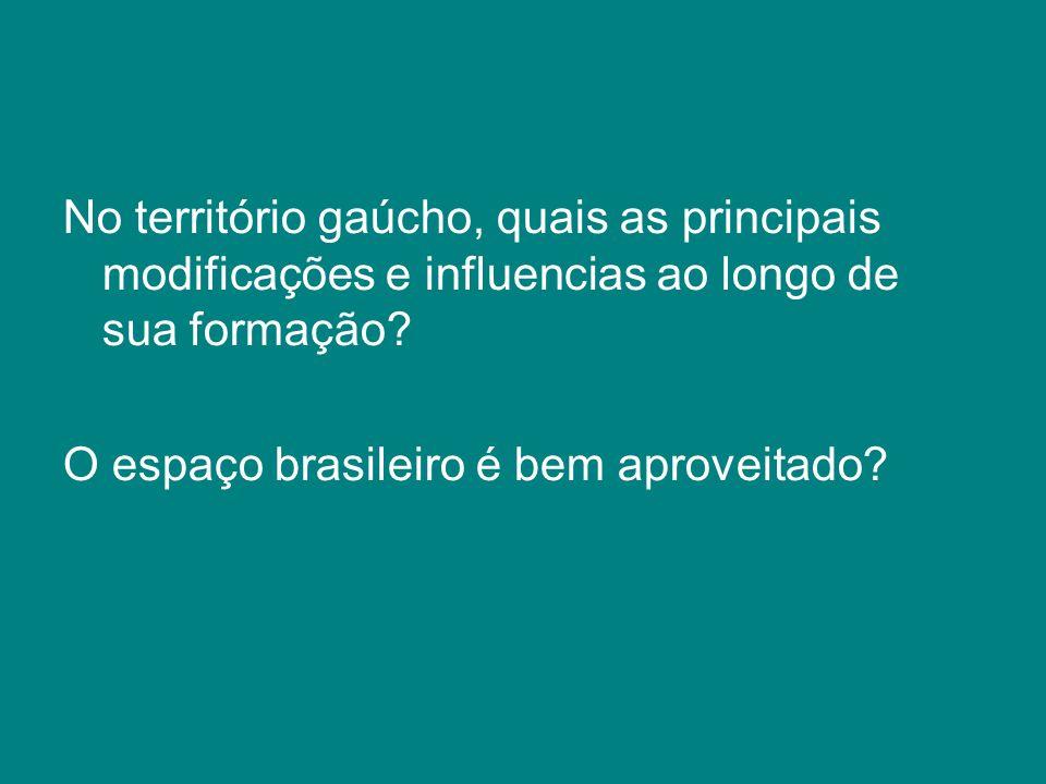 No território gaúcho, quais as principais modificações e influencias ao longo de sua formação? O espaço brasileiro é bem aproveitado?