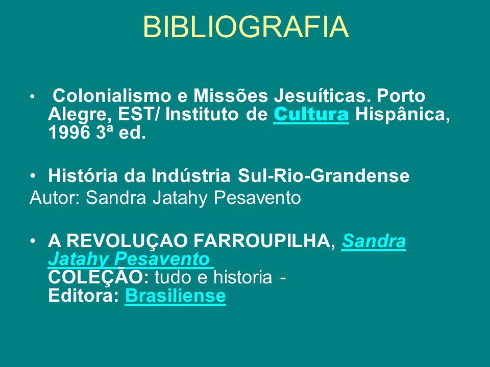 BIBLIOGRAFIA Colonialismo e Missões Jesuíticas. Porto Alegre, EST/ Instituto de Cultura Hispânica, 1996 3ª ed. História da Indústria Sul-Rio-Grandense
