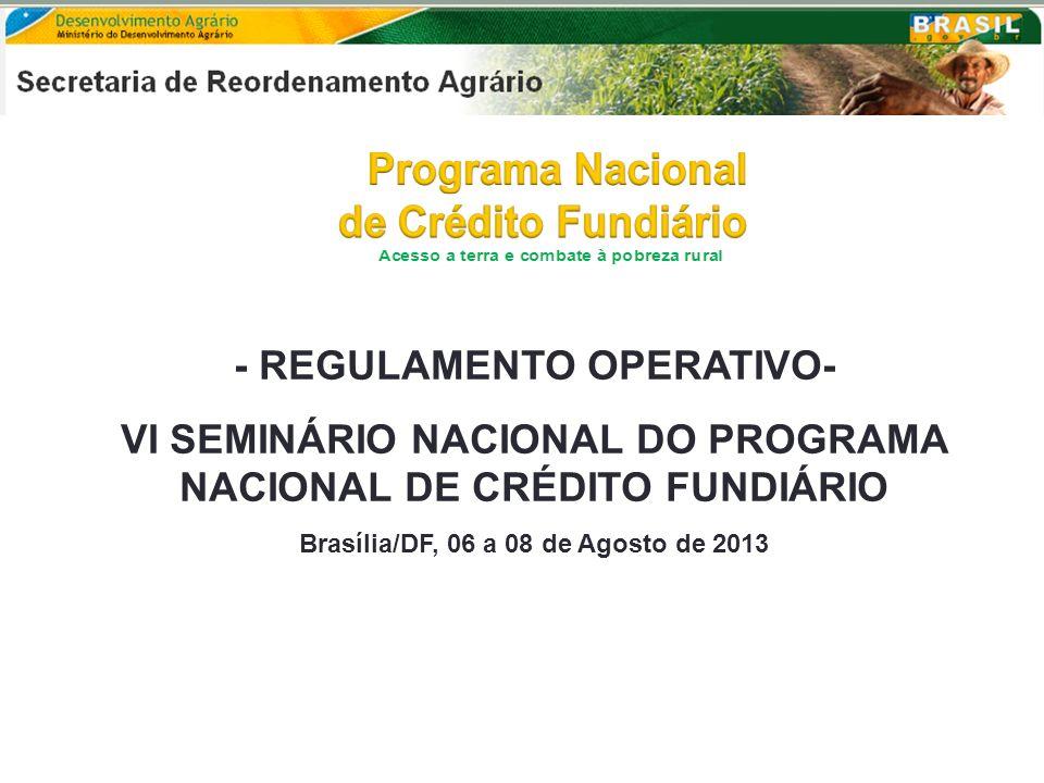 - REGULAMENTO OPERATIVO- VI SEMINÁRIO NACIONAL DO PROGRAMA NACIONAL DE CRÉDITO FUNDIÁRIO Brasília/DF, 06 a 08 de Agosto de 2013