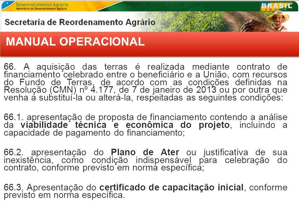 MANUAL OPERACIONAL 66. A aquisição das terras é realizada mediante contrato de financiamento celebrado entre o beneficiário e a União, com recursos do