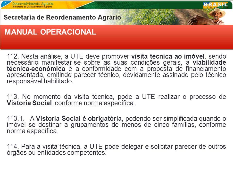 112. Nesta análise, a UTE deve promover visita técnica ao imóvel, sendo necessário manifestar-se sobre as suas condições gerais, a viabilidade técnica