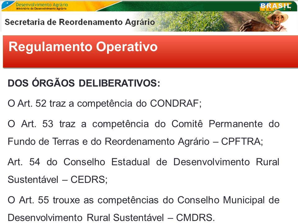 Regulamento Operativo DOS ÓRGÃOS DELIBERATIVOS: O Art. 52 traz a competência do CONDRAF; O Art. 53 traz a competência do Comitê Permanente do Fundo de