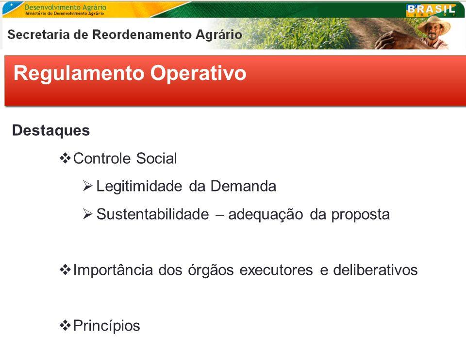 Regulamento Operativo Destaques Controle Social Legitimidade da Demanda Sustentabilidade – adequação da proposta Importância dos órgãos executores e d