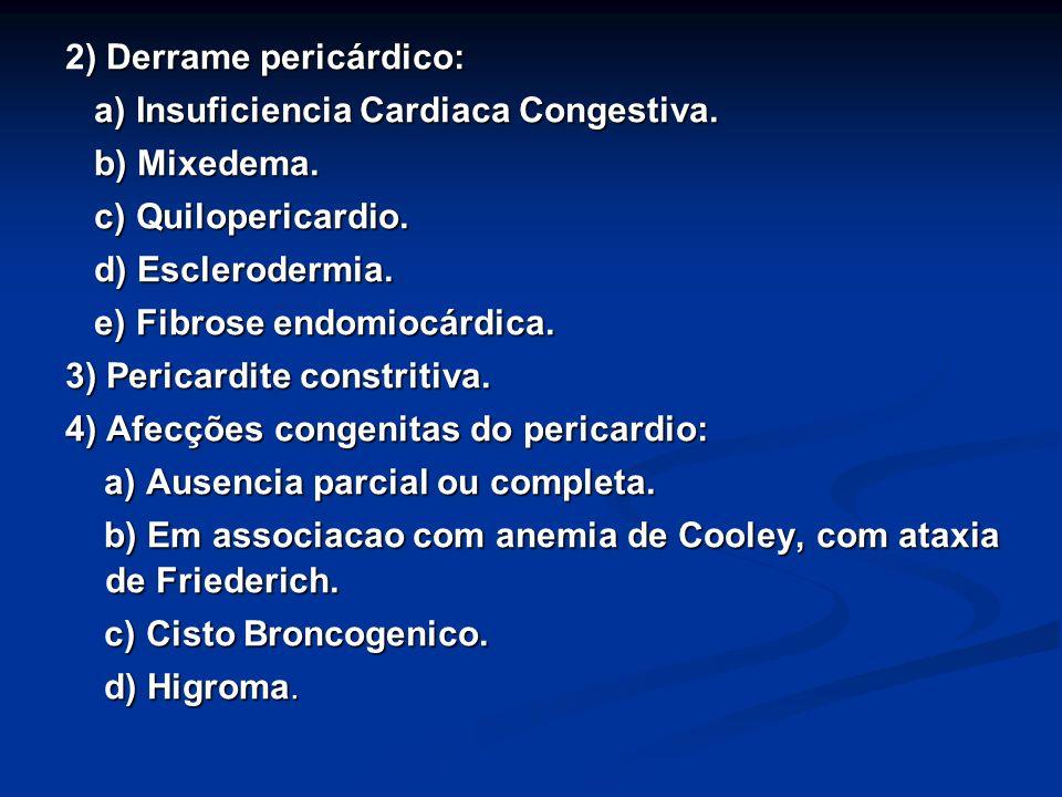 ) Derrame pericárdico: 2) Derrame pericárdico: a) Insuficiencia Cardiaca Congestiva. a) Insuficiencia Cardiaca Congestiva. b) Mixedema. b) Mixedema. c