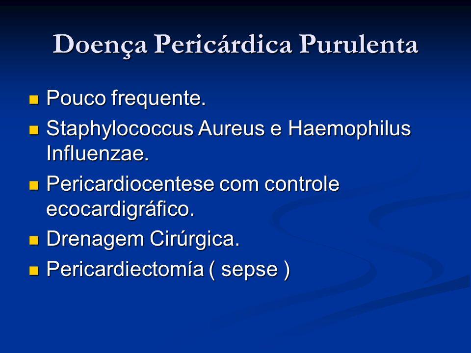 Doença Pericárdica Purulenta Pouco frequente. Pouco frequente. Staphylococcus Aureus e Haemophilus Influenzae. Staphylococcus Aureus e Haemophilus Inf