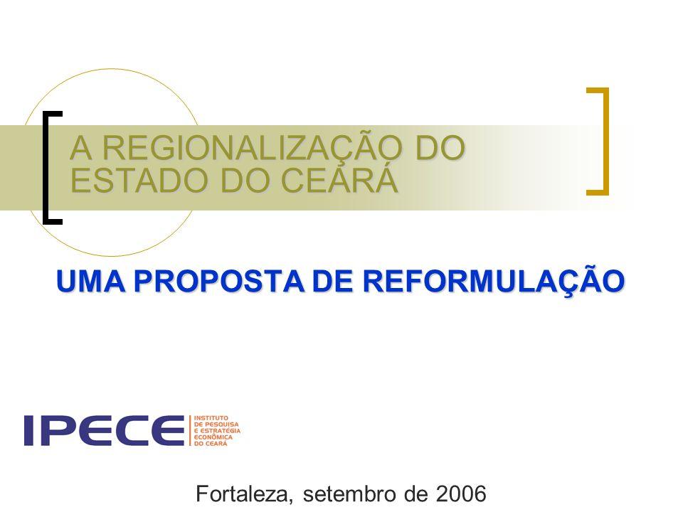 A REGIONALIZAÇÃO DO ESTADO DO CEARÁ UMA PROPOSTA DE REFORMULAÇÃO Fortaleza, setembro de 2006