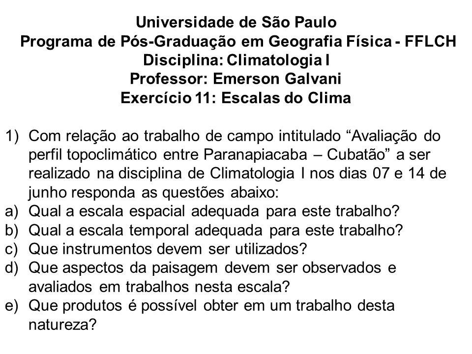 Universidade de São Paulo Programa de Pós-Graduação em Geografia Física - FFLCH Disciplina: Climatologia I Professor: Emerson Galvani Exercício 11: Es