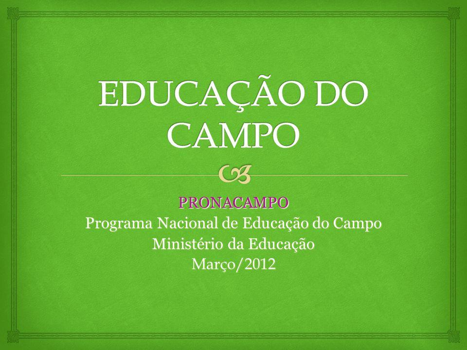 PRONACAMPO Programa Nacional de Educação do Campo Ministério da Educação Março/2012