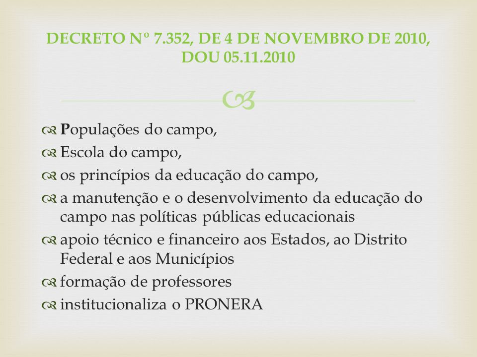 Secretaria de Educação Continuada, Alfabetização, Diversidade e Inclusão - SECADI Elaboração do PRONACAMPO - PROGRAMA NACIONAL DE EDUCAÇÃO DO CAMPO: Objetivo: implementação do Decreto de 2010 2011
