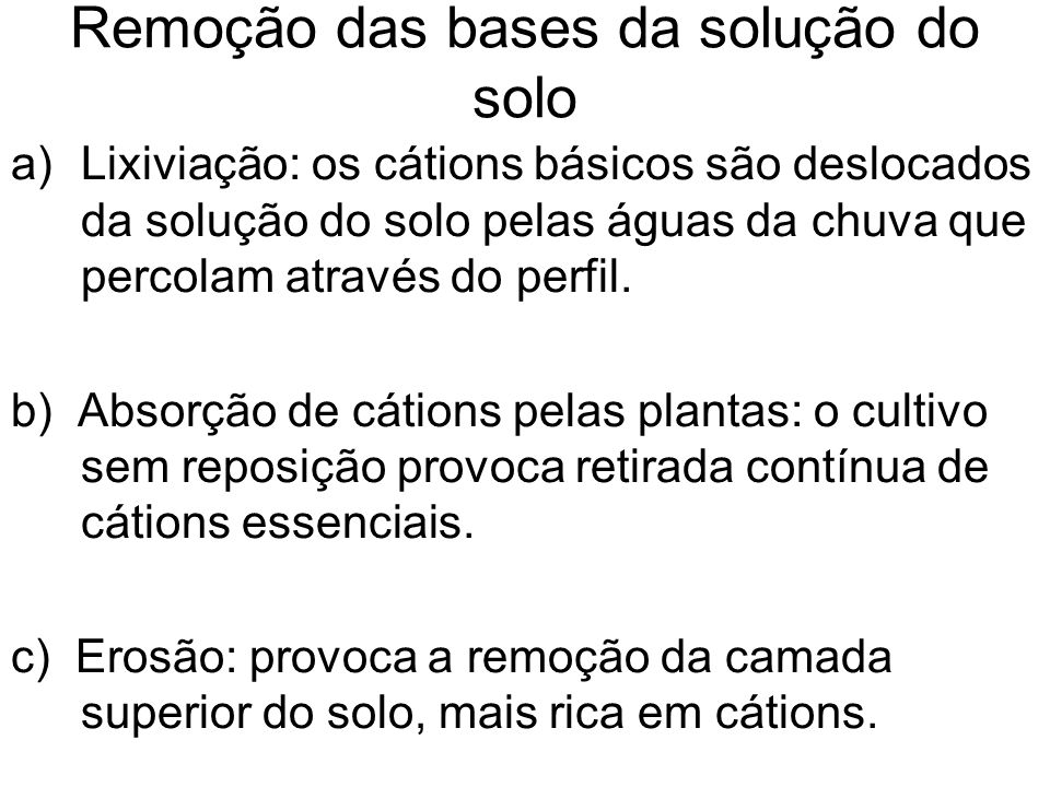 Remoção das bases da solução do solo a)Lixiviação: os cátions básicos são deslocados da solução do solo pelas águas da chuva que percolam através do p