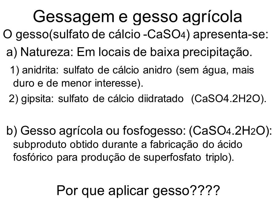 Gessagem e gesso agrícola O gesso(sulfato de cálcio -CaSO 4 ) apresenta-se: a) Natureza: Em locais de baixa precipitação. 1) anidrita: sulfato de cálc
