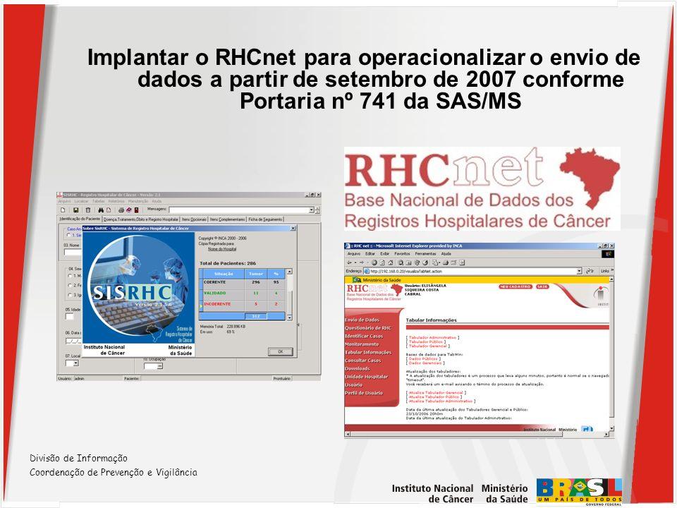 Divisão de Informação Coordenação de Prevenção e Vigilância Implantar o RHCnet para operacionalizar o envio de dados a partir de setembro de 2007 conf