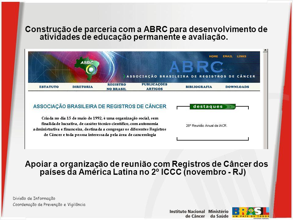 Divisão de Informação Coordenação de Prevenção e Vigilância Construção de parceria com a ABRC para desenvolvimento de atividades de educação permanent