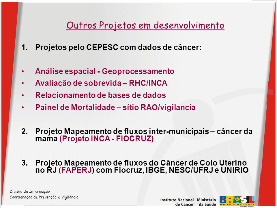 1.Projetos pelo CEPESC com dados de câncer: Análise espacial - Geoprocessamento Avaliação de sobrevida – RHC/INCA Relacionamento de bases de dados Pai