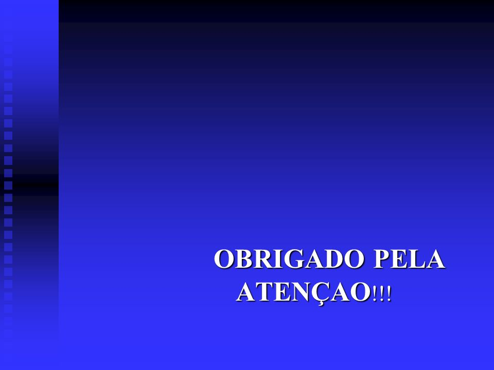 OBRIGADO PELA ATENÇAO !!! OBRIGADO PELA ATENÇAO !!!