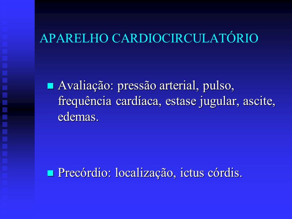 APARELHO CARDIOCIRCULATÓRIO Avaliação: pressão arterial, pulso, frequência cardíaca, estase jugular, ascite, edemas. Avaliação: pressão arterial, puls
