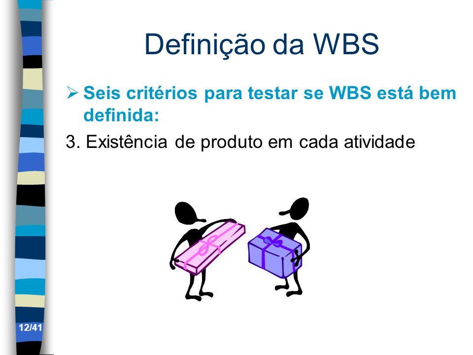 Definição da WBS Seis critérios para testar se WBS está bem definida: 3. Existência de produto em cada atividade 12/41