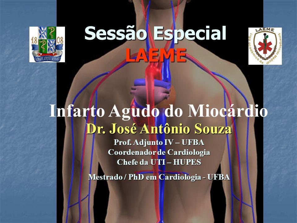Sessão Especial LAEME Dr. José Antônio Souza Prof. Adjunto IV – UFBA Coordenador de Cardiologia Chefe da UTI – HUPES Mestrado / PhD em Cardiologia - U