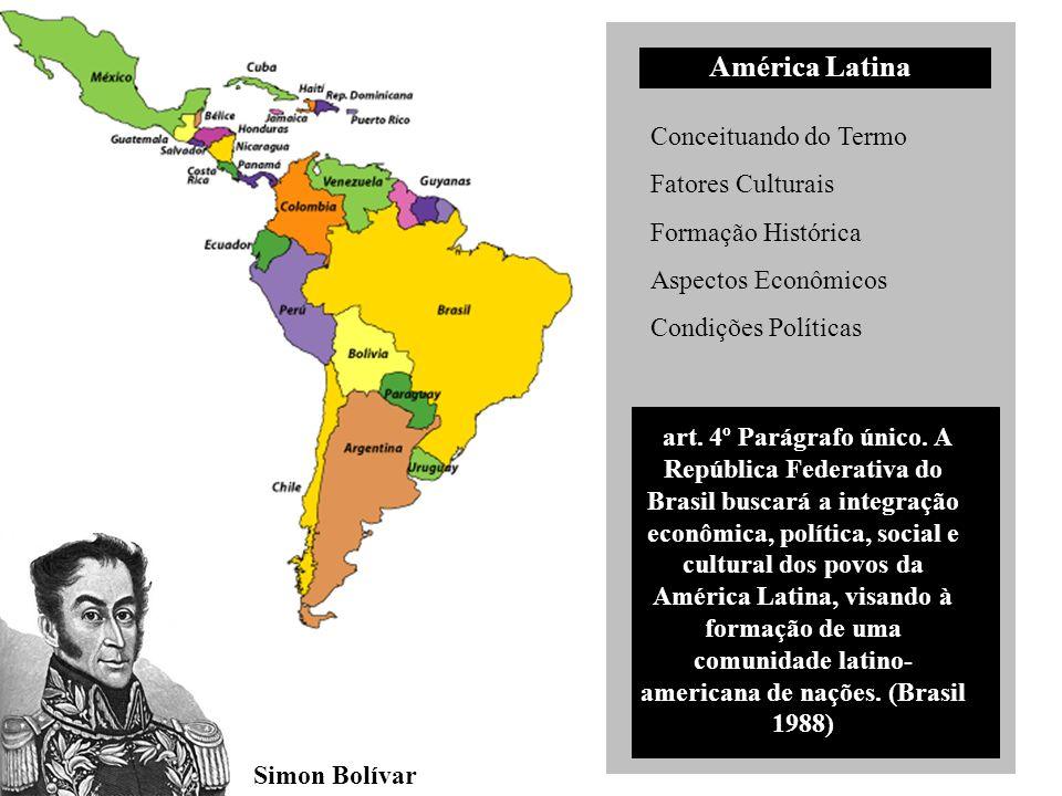 América Latina Conceituando do Termo Fatores Culturais Formação Histórica Aspectos Econômicos Condições Políticas art. 4º Parágrafo único. A República