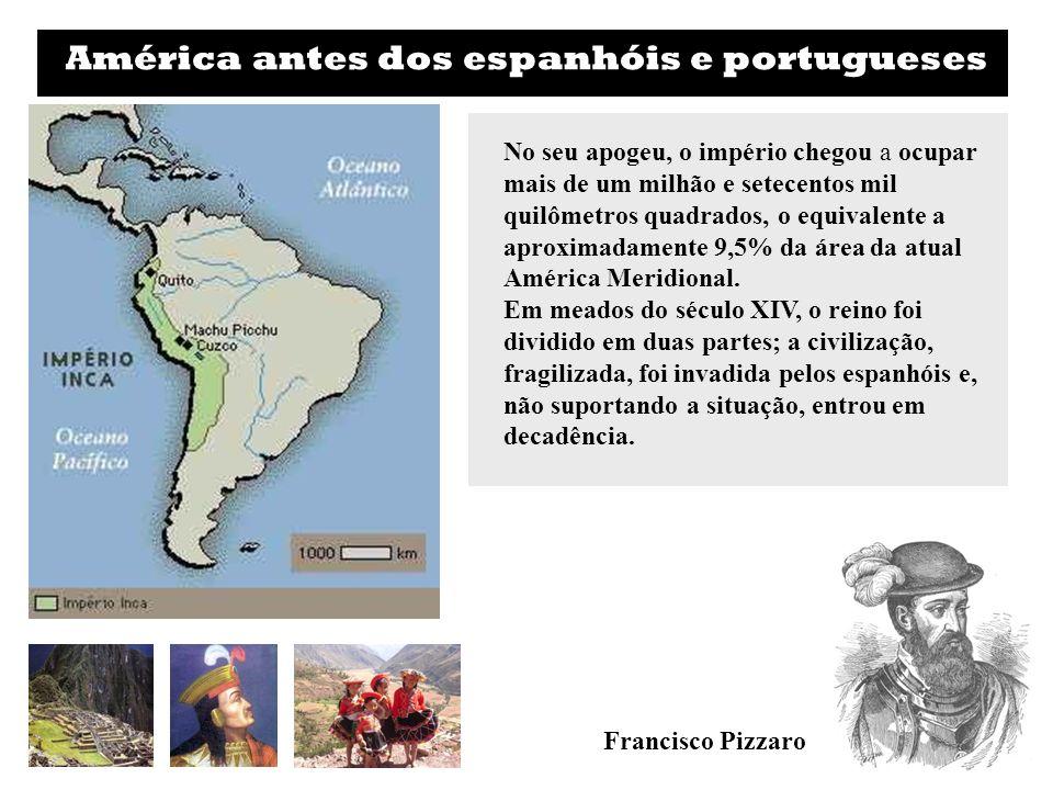América antes dos espanhóis e portugueses No seu apogeu, o império chegou a ocupar mais de um milhão e setecentos mil quilômetros quadrados, o equival