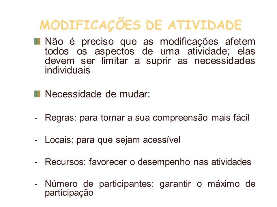 MODIFICAÇÕES DE ATIVIDADE Não é preciso que as modificações afetem todos os aspectos de uma atividade; elas devem ser limitar a suprir as necessidades