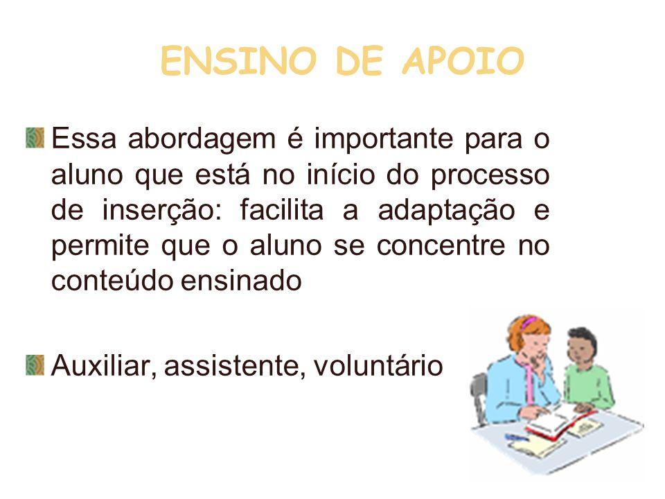 ENSINO DE APOIO Essa abordagem é importante para o aluno que está no início do processo de inserção: facilita a adaptação e permite que o aluno se con