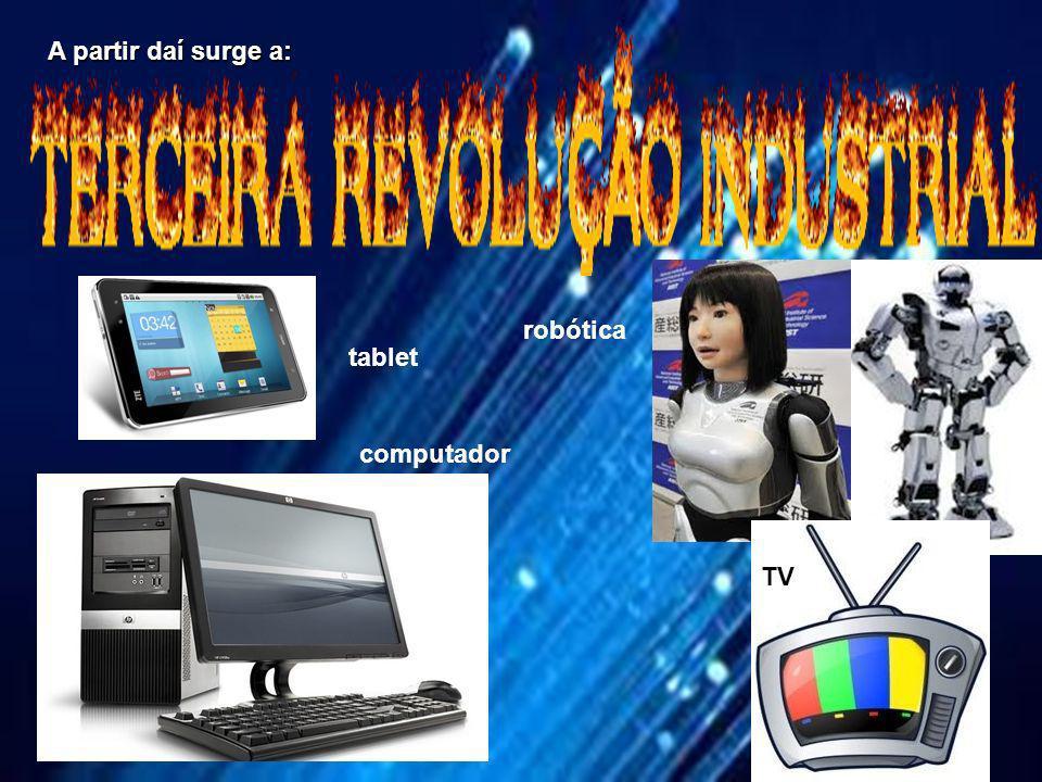 A partir daí surge a: tablet computador robótica TV