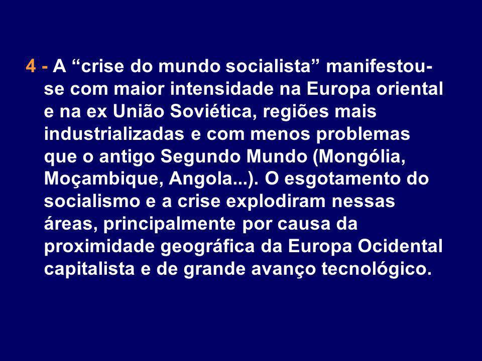 4 - A crise do mundo socialista manifestou- se com maior intensidade na Europa oriental e na ex União Soviética, regiões mais industrializadas e com m
