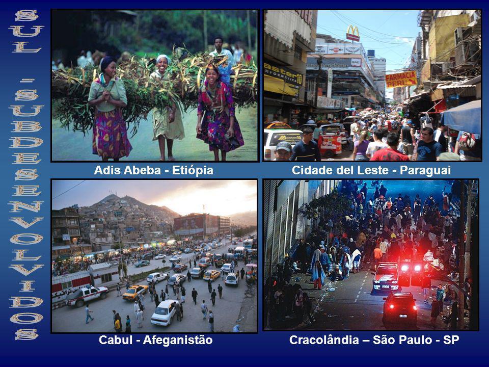 Adis Abeba - EtiópiaCidade del Leste - Paraguai Cabul - Afeganistão Cracolândia – São Paulo - SP