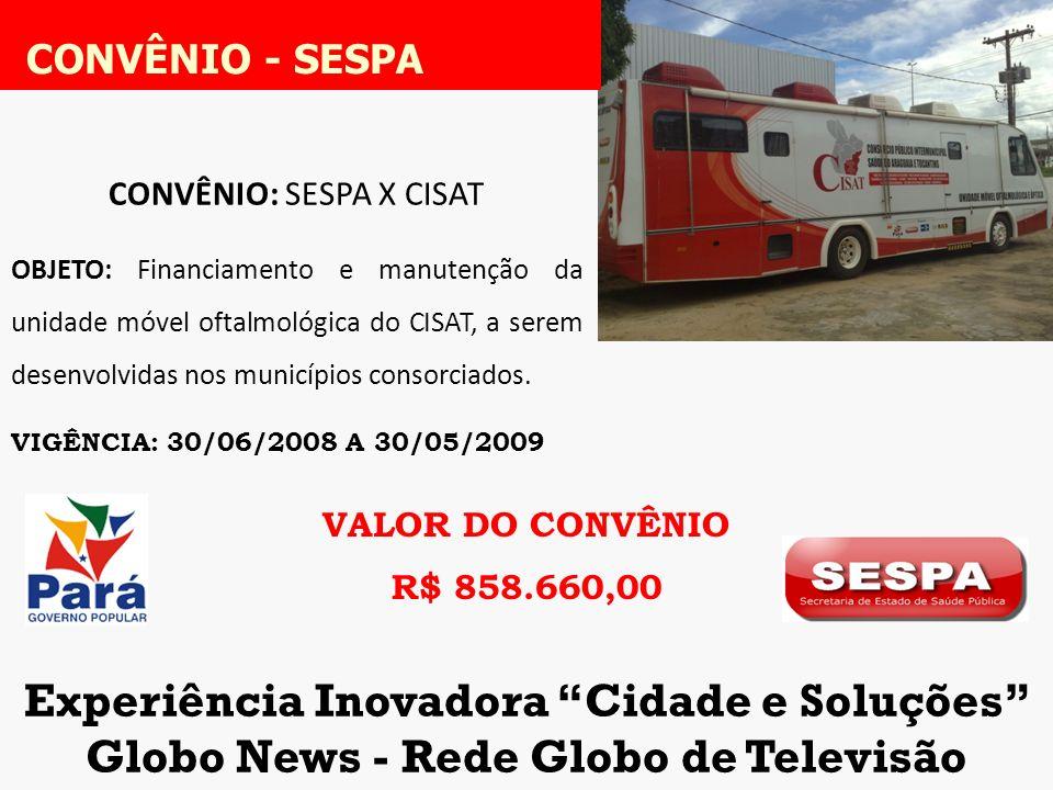 CONVÊNIO: SESPA X CISAT OBJETO: Financiamento e manutenção da unidade móvel oftalmológica do CISAT, a serem desenvolvidas nos municípios consorciados.