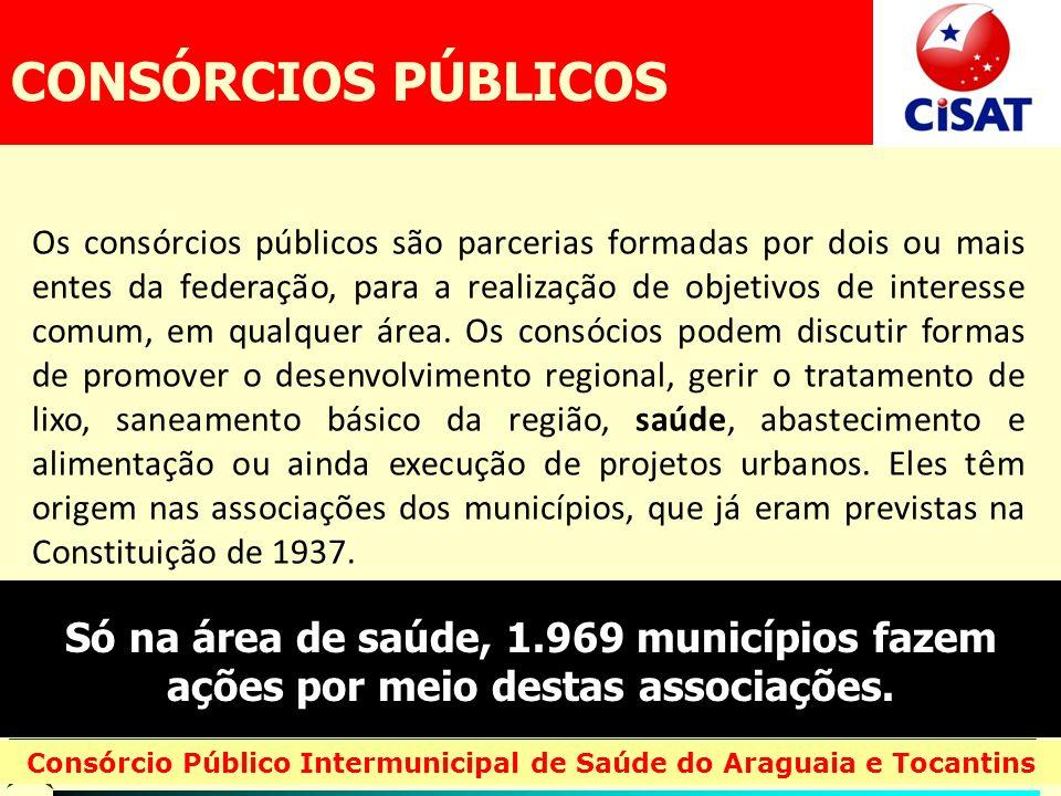 Consórcio Público Intermunicipal de Saúde do Araguaia e Tocantins Um dos objetivos dos consórcios públicos é viabilizar a gestão pública, em que a solução de problemas comuns só pode se dar por meio de políticas e ações conjuntas.