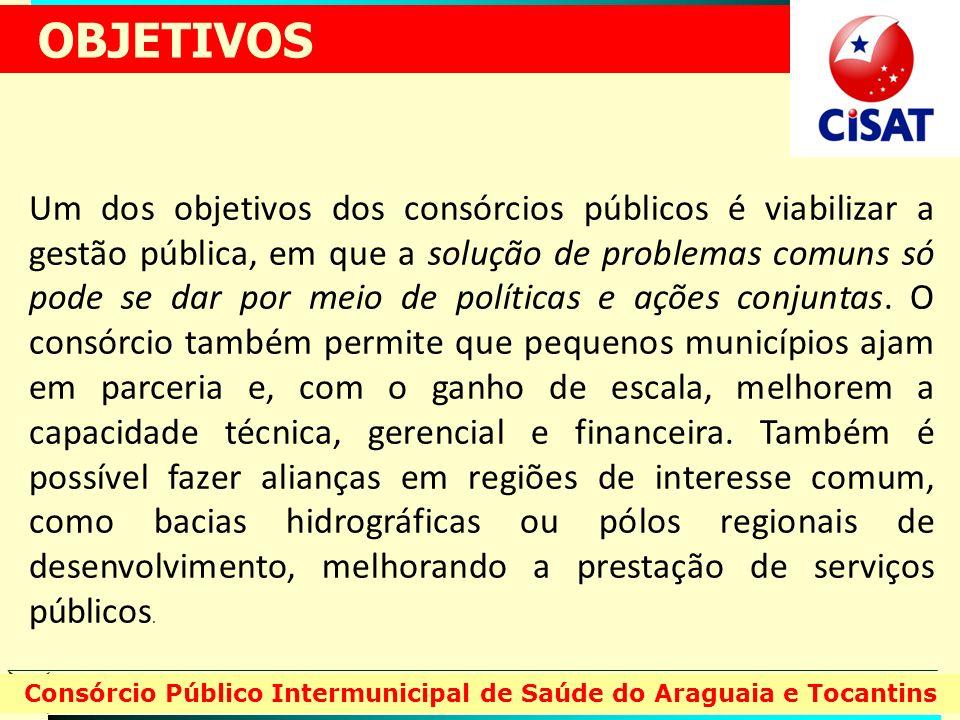 Consórcio Público Intermunicipal de Saúde do Araguaia e Tocantins Um dos objetivos dos consórcios públicos é viabilizar a gestão pública, em que a sol