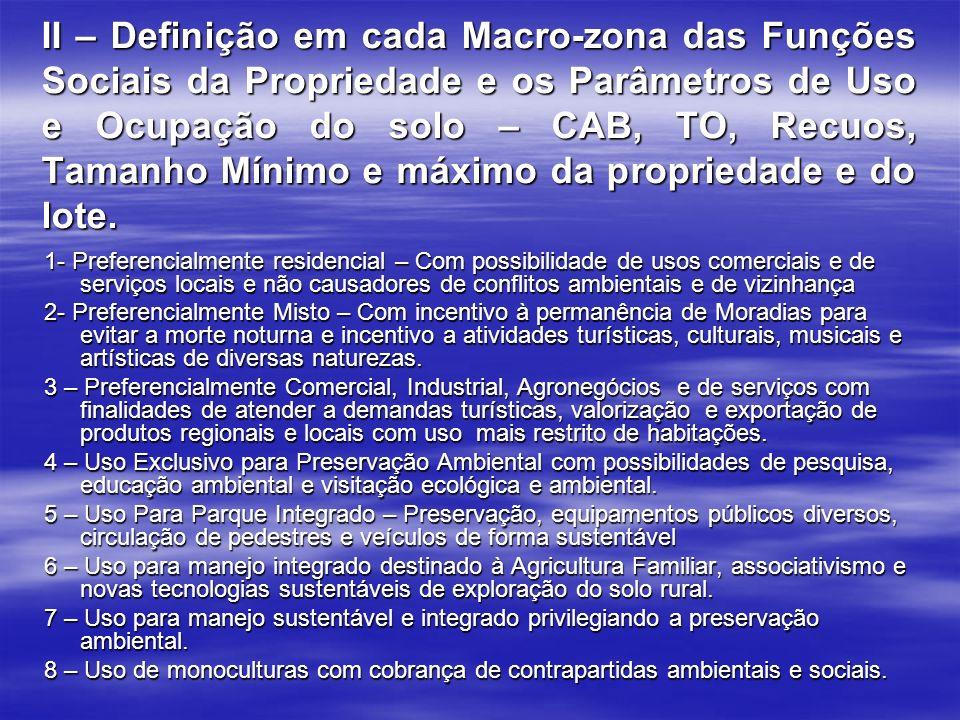 II – Definição em cada Macro-zona das Funções Sociais da Propriedade e os Parâmetros de Uso e Ocupação do solo – CAB, TO, Recuos, Tamanho Mínimo e máx