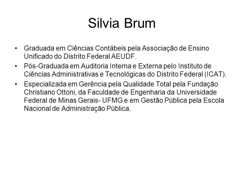 Silvia Brum Graduada em Ciências Contábeis pela Associação de Ensino Unificado do Distrito Federal AEUDF. Pós-Graduada em Auditoria Interna e Externa