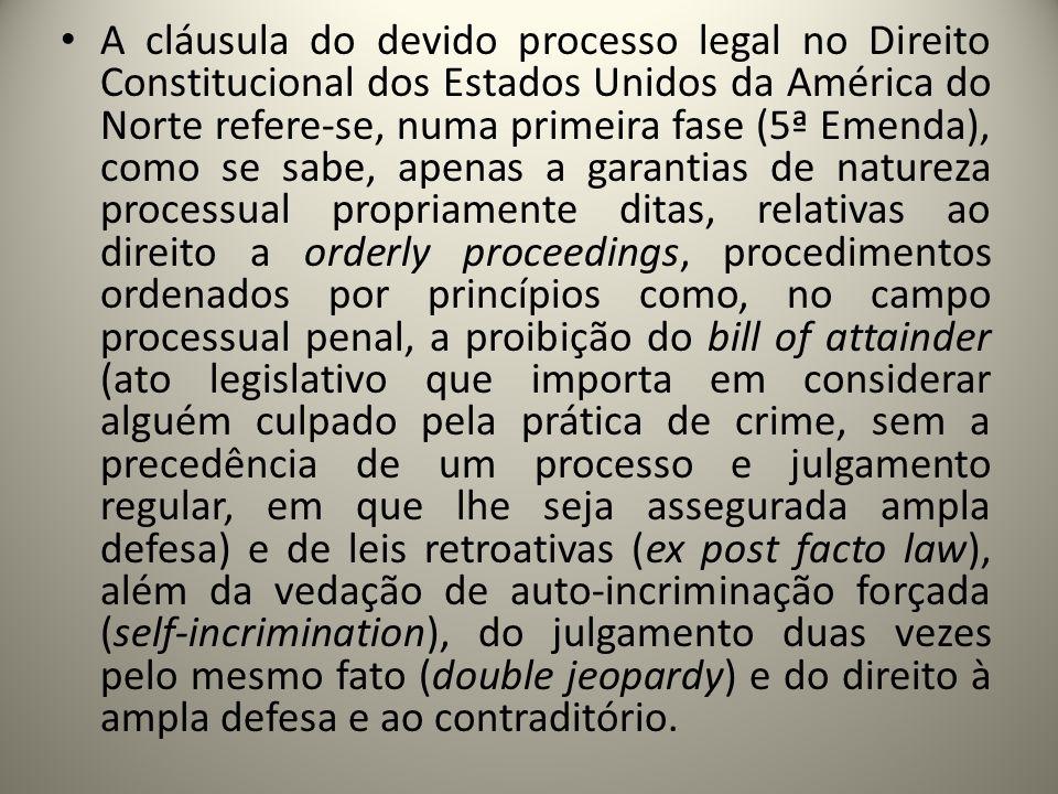 A cláusula do devido processo legal no Direito Constitucional dos Estados Unidos da América do Norte refere-se, numa primeira fase (5ª Emenda), como s