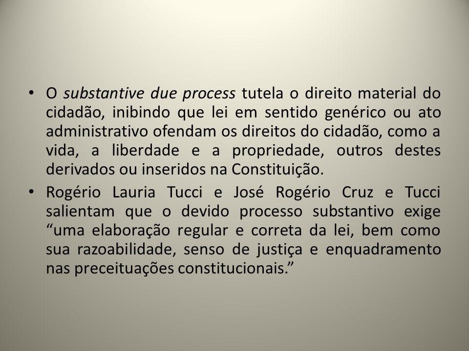 O substantive due process tutela o direito material do cidadão, inibindo que lei em sentido genérico ou ato administrativo ofendam os direitos do cida