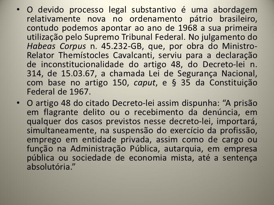 O devido processo legal substantivo é uma abordagem relativamente nova no ordenamento pátrio brasileiro, contudo podemos apontar ao ano de 1968 a sua