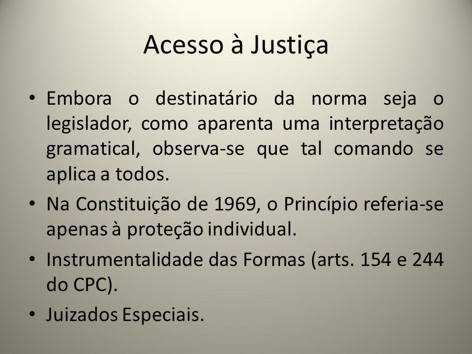 Acesso à Justiça Embora o destinatário da norma seja o legislador, como aparenta uma interpretação gramatical, observa-se que tal comando se aplica a