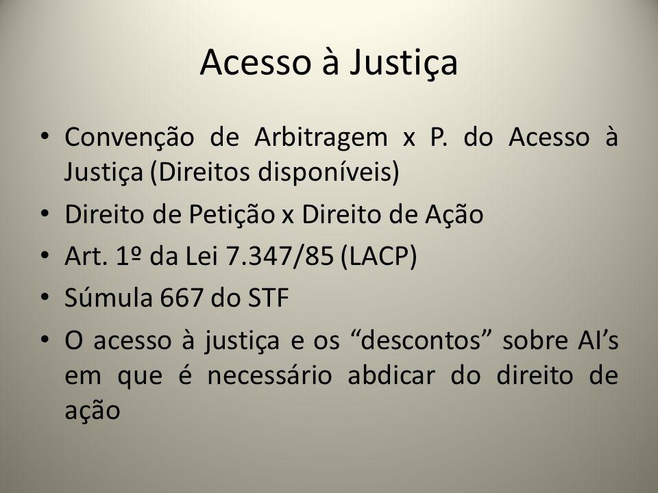 Acesso à Justiça Convenção de Arbitragem x P. do Acesso à Justiça (Direitos disponíveis) Direito de Petição x Direito de Ação Art. 1º da Lei 7.347/85