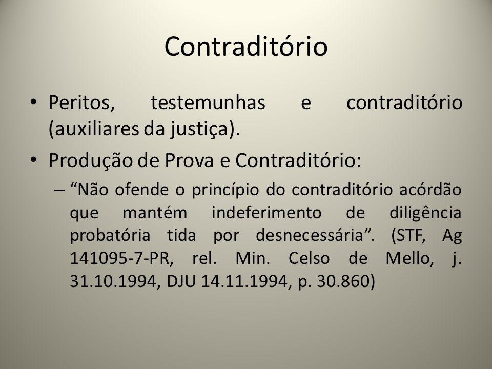 Contraditório Peritos, testemunhas e contraditório (auxiliares da justiça). Produção de Prova e Contraditório: – Não ofende o princípio do contraditór