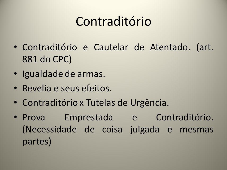 Contraditório Contraditório e Cautelar de Atentado. (art. 881 do CPC) Igualdade de armas. Revelia e seus efeitos. Contraditório x Tutelas de Urgência.