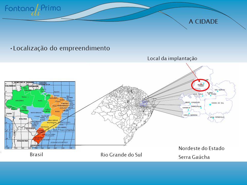 A CIDADE Localização do empreendimento Brasil Rio Grande do Sul Nordeste do Estado Serra Gaúcha Local da implantação