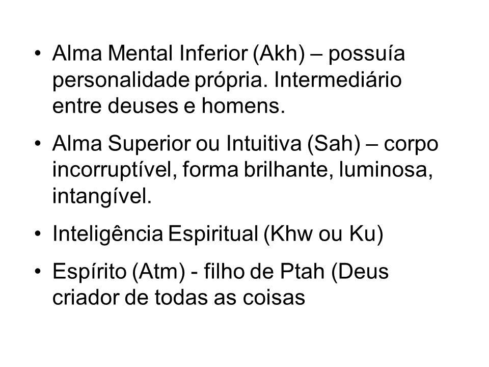 Alma Mental Inferior (Akh) – possuía personalidade própria. Intermediário entre deuses e homens. Alma Superior ou Intuitiva (Sah) – corpo incorruptíve